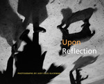 Upon Reflection: Photographs By Judy Ellis Glickman