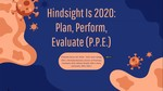Hindsight is 2020: Plan, Perform, Evaluate (P.P.E.)