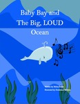 Baby Bay And The Big, LOUD Ocean by Kelcey Salois and Dominique Mellone