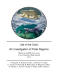 Life In The Cold: An Investigation Of Polar Regions by Briar Bragdon, Ashley Breault, Bailey Bush, Jennifer Gamble, Rebecca Hudak, Emily Johnston, Kaitlyn Kennedy, Alexandria Makucewicz, Sharlene Maynard, Erin Mohr, Gwen Pelletier, Halie Pruitt, Abigail Rhodes, Peter Swan, and Markus Frederich