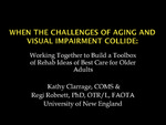When the Challenges of Aging and Visual Impairment Collide: Working Together to Build a Toolbox of Rehab Ideas of Best Care for Older Adults by Regula H. Robnett and Kathy Clarrage