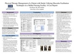 Physical Therapy Management Of A Patient With Stroke Utilizing Muscular Facilitation Techniques In A Skilled Nursing Facility: A Case Report by Erin Bayne