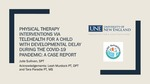 Physical Therapy Interventions Via Telehealth For A Child With Developmental Delay During The Covid-19 Pandemic: A Case Report by Julie Sullivan