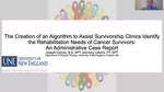 The Creation Of An Algorithm To Assist Survivorship Clinics Identify The Rehabilitation Needs Of Cancer Survivors: An Administrative Case Report by Joseph Connor