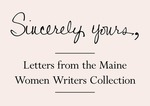Sincerely Yours, Letters from the Maine Women Writers Collection by Catherine Fisher